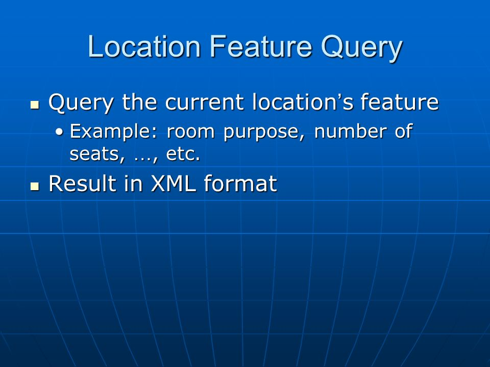 Location Feature Query Query the current location s feature Query the current location s feature Example: room purpose, number of seats, …, etc.Exampl