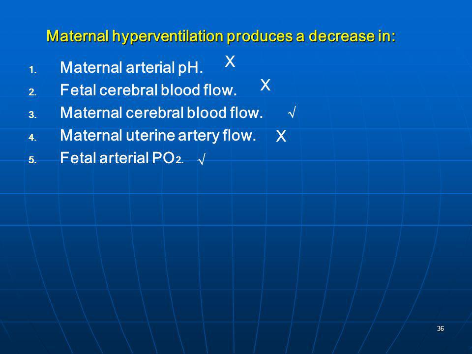 36 Maternal arterial pH. Fetal cerebral blood flow. Maternal cerebral blood flow. Maternal uterine artery flow. Fetal arterial PO 2. Maternal hyperven