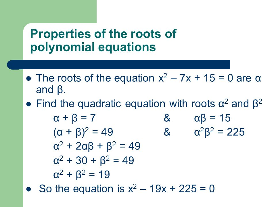 The roots of the equation x 2 – 7x + 15 = 0 are α and β.