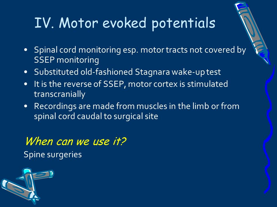 IV. Motor evoked potentials Spinal cord monitoring esp. motor tracts not covered by SSEP monitoring Substituted old-fashioned Stagnara wake-up test It