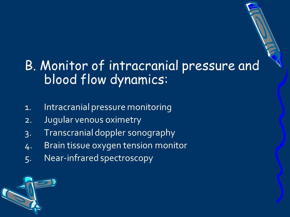 B. Monitor of intracranial pressure and blood flow dynamics: 1.Intracranial pressure monitoring 2.Jugular venous oximetry 3.Transcranial doppler sonog