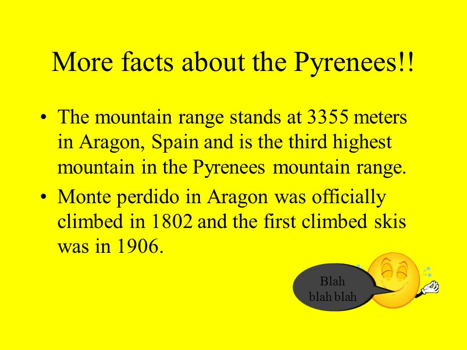 More facts about the Pyrenees!! The mountain range stands at 3355 meters in Aragon, Spain and is the third highest mountain in the Pyrenees mountain r