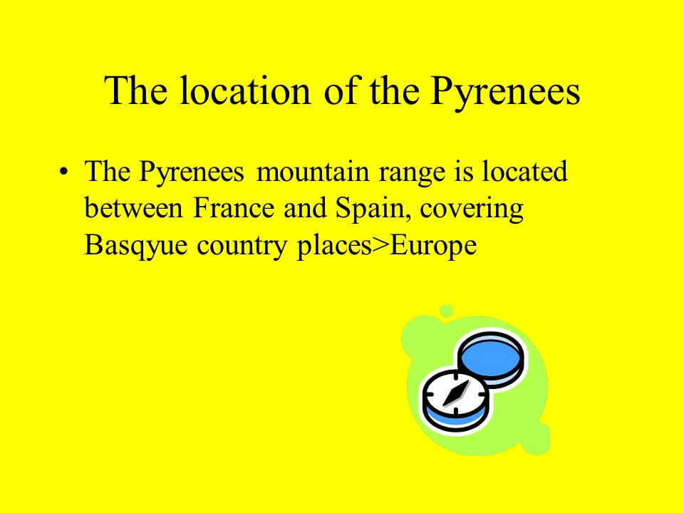 The location of the Pyrenees The Pyrenees mountain range is located between France and Spain, covering Basqyue country places>Europe