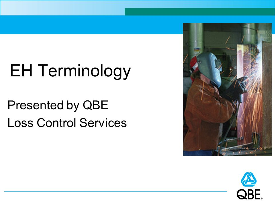 EH Terminology Presented by QBE Loss Control Services