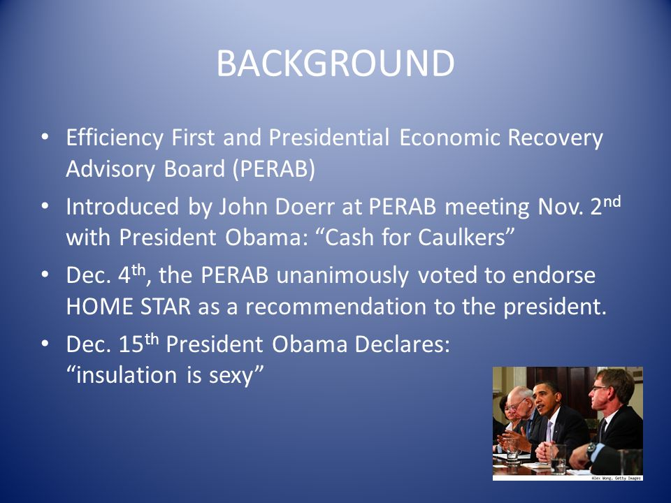 BACKGROUND Efficiency First and Presidential Economic Recovery Advisory Board (PERAB) Introduced by John Doerr at PERAB meeting Nov.