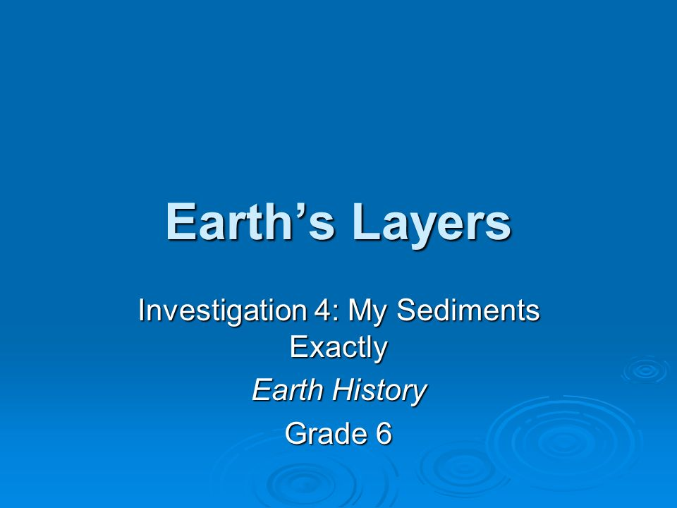 Earths Layers Investigation 4: My Sediments Exactly Earth History Grade 6