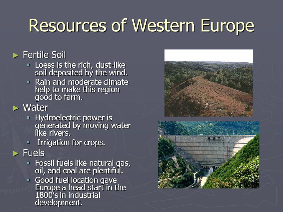 Resources of Western Europe Fertile Soil Fertile Soil Loess is the rich, dust-like soil deposited by the wind. Loess is the rich, dust-like soil depos