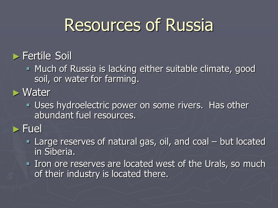 Resources of Russia Fertile Soil Fertile Soil Much of Russia is lacking either suitable climate, good soil, or water for farming. Much of Russia is la