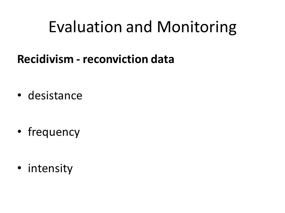 Evaluation and Monitoring Recidivism - reconviction data desistance frequency intensity