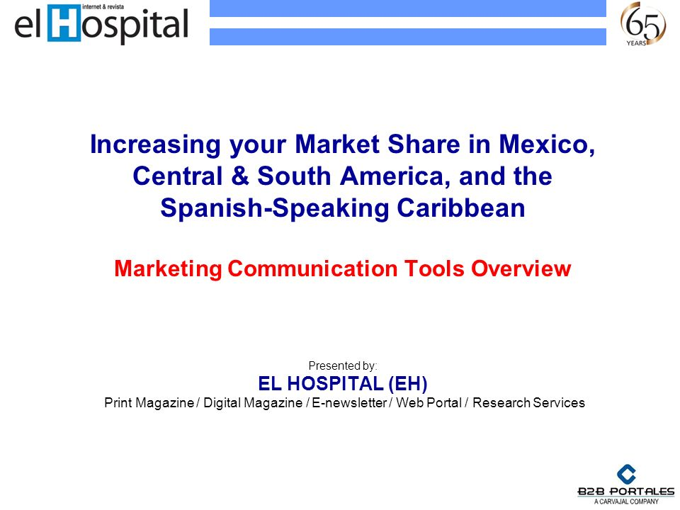 Increasing your Market Share in Mexico, Central & South America, and the Spanish-Speaking Caribbean Marketing Communication Tools Overview Presented b