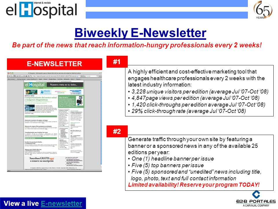 Biweekly E-Newsletter A highly efficient and cost-effective marketing tool that engages healthcare professionals every 2 weeks with the latest industr