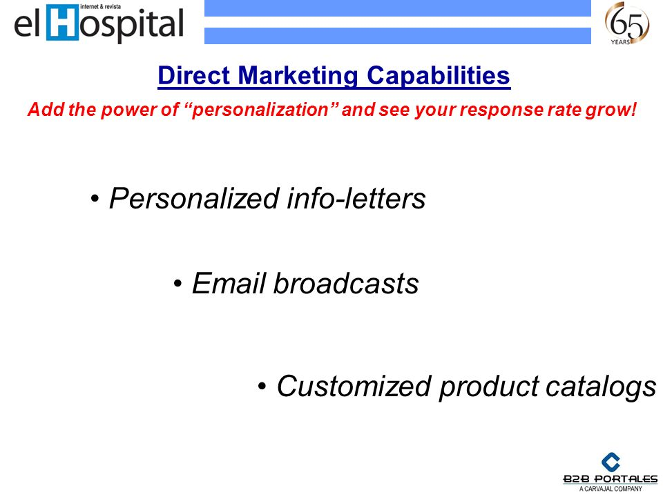 Direct Marketing Capabilities Add the power of personalization and see your response rate grow! Personalized info-letters Customized product catalogs