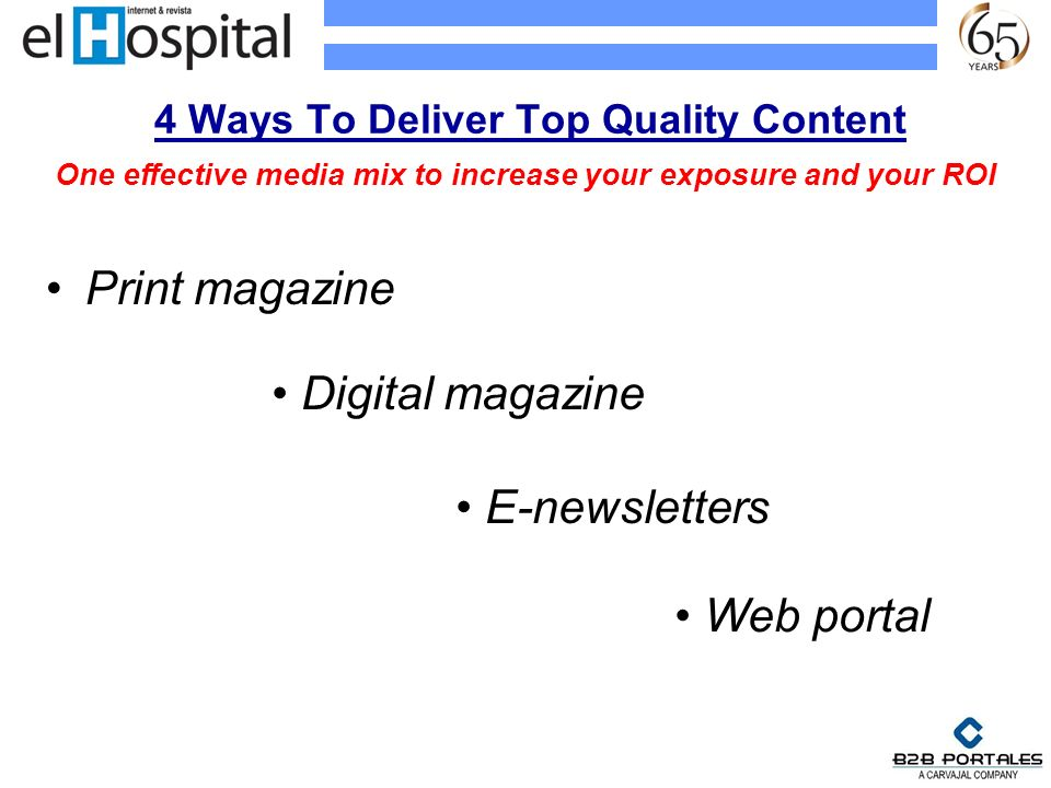 Print magazine 4 Ways To Deliver Top Quality Content One effective media mix to increase your exposure and your ROI Digital magazine E-newsletters Web