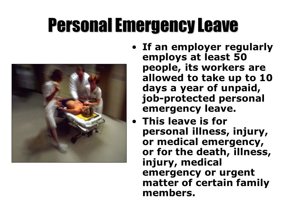 Personal Emergency Leave If an employer regularly employs at least 50 people, its workers are allowed to take up to 10 days a year of unpaid, job-prot