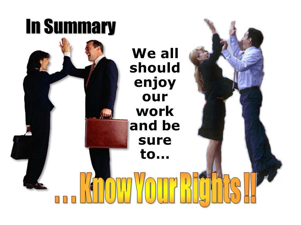 In Summary We all should enjoy our work and be sure to…