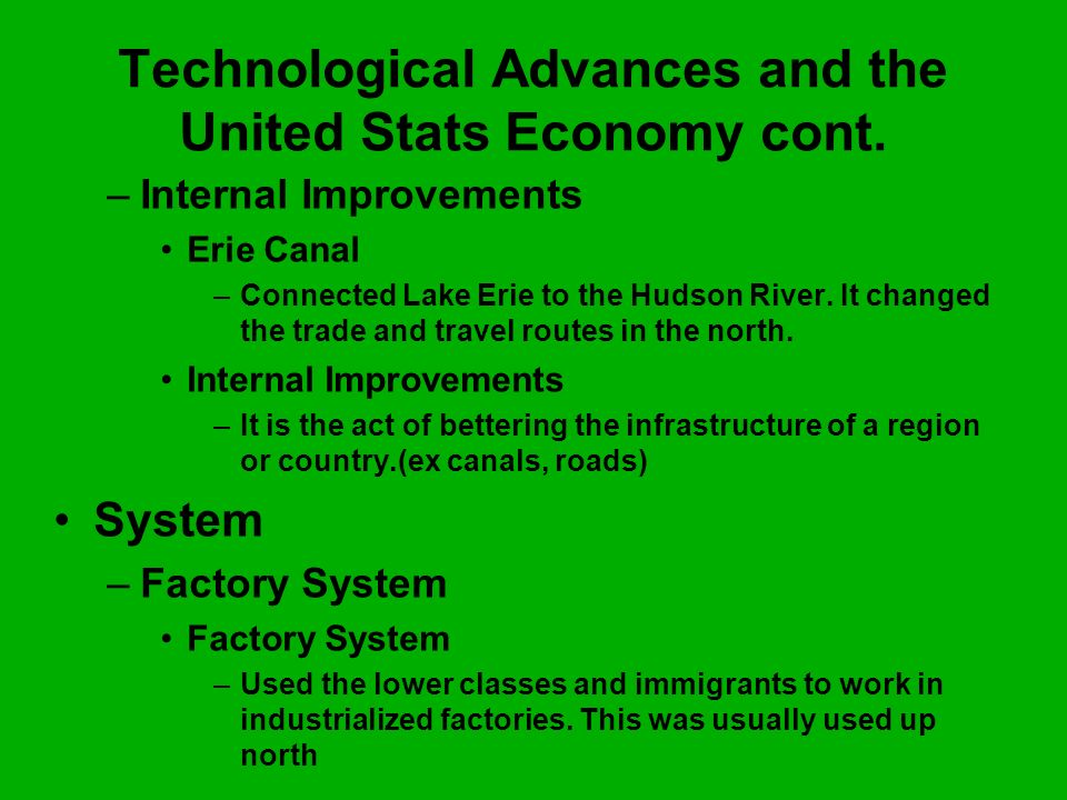 –I–Internal Improvements Erie Canal –C–Connected Lake Erie to the Hudson River. It changed the trade and travel routes in the north. Internal Improvem