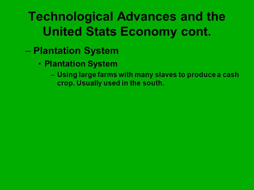 –P–Plantation System Plantation System –U–Using large farms with many slaves to produce a cash crop. Usually used in the south.