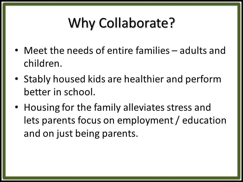 Why Collaborate. Meet the needs of entire families – adults and children.