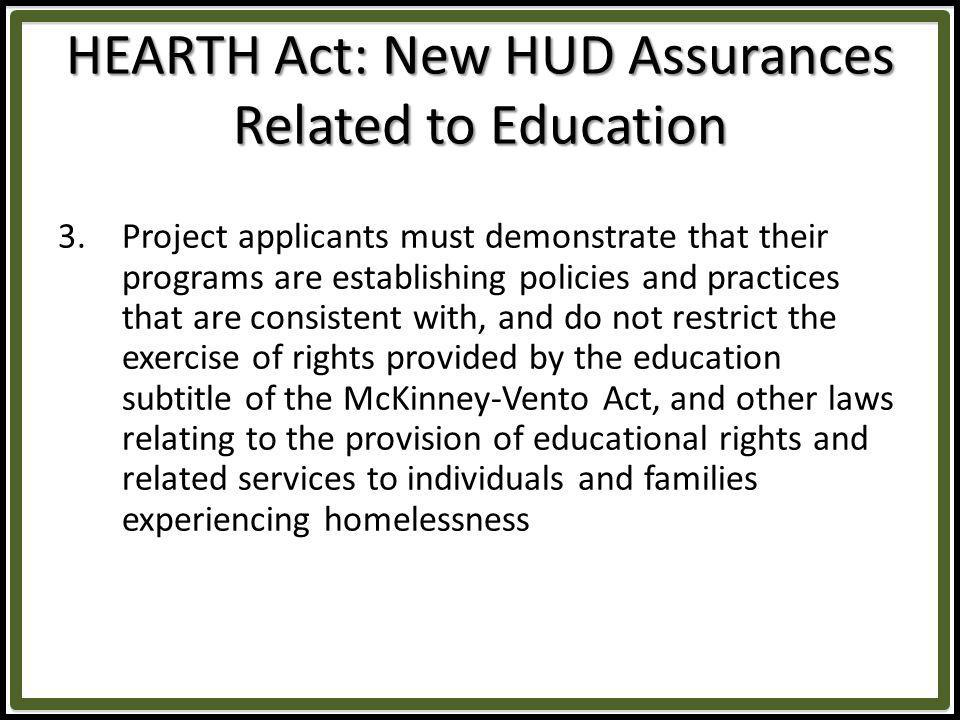HEARTH Act: New HUD Assurances Related to Education Review and revise shelter policies to ensure children and youth are fully supported in exercising their education rights, including the right to remain at their school of origin.