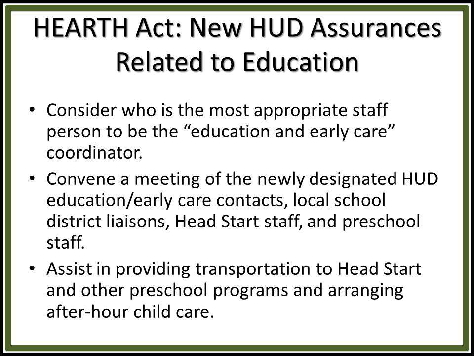 HEARTH Act: New HUD Assurances Related to Education Consider who is the most appropriate staff person to be the education and early care coordinator.