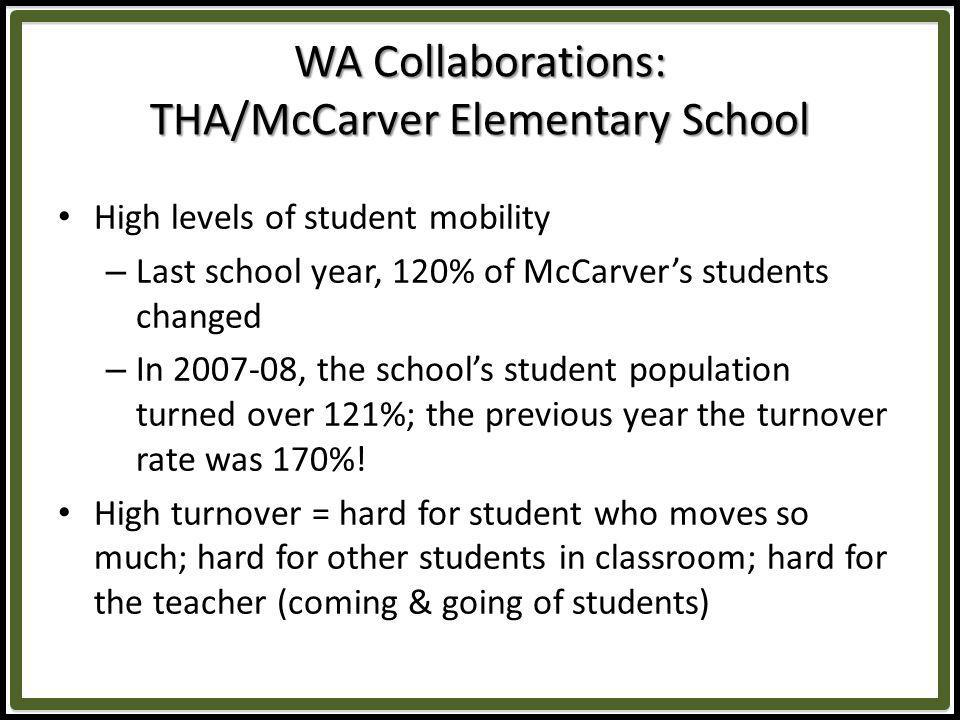 WA Collaborations: THA/McCarver Elementary School THA proposes to give a housing voucher to up to 50 families who will have a child enrolled at McCarver Elementary School.