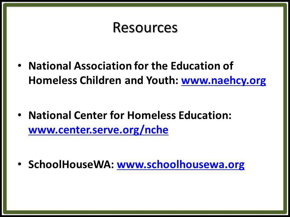 Resources National Association for the Education of Homeless Children and Youth:   National Center for Homeless Education:     SchoolHouseWA: