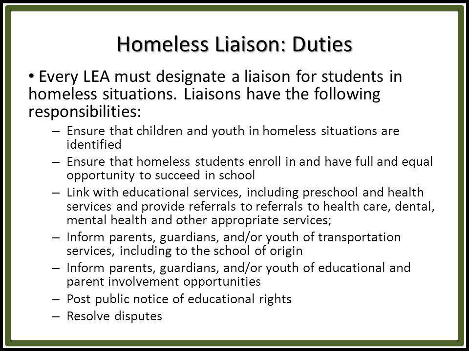 Homeless Liaison: Duties Every LEA must designate a liaison for students in homeless situations.