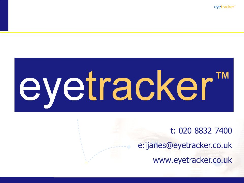 t: 020 8832 7400 e:ijanes@eyetracker.co.uk www.eyetracker.co.uk