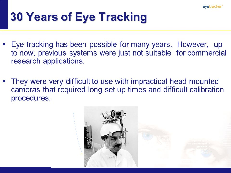 30 Years of Eye Tracking Eye tracking has been possible for many years.
