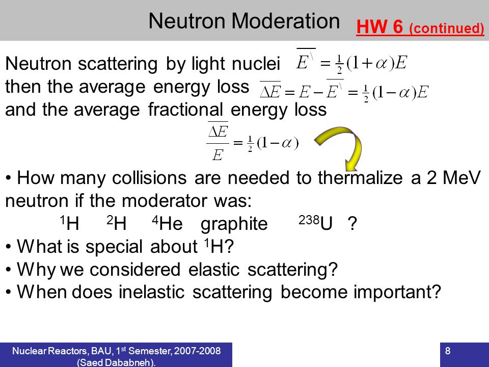 Neutron Moderation HW 6 (continued) Neutron scattering by light nuclei then the average energy loss and the average fractional energy loss How many co
