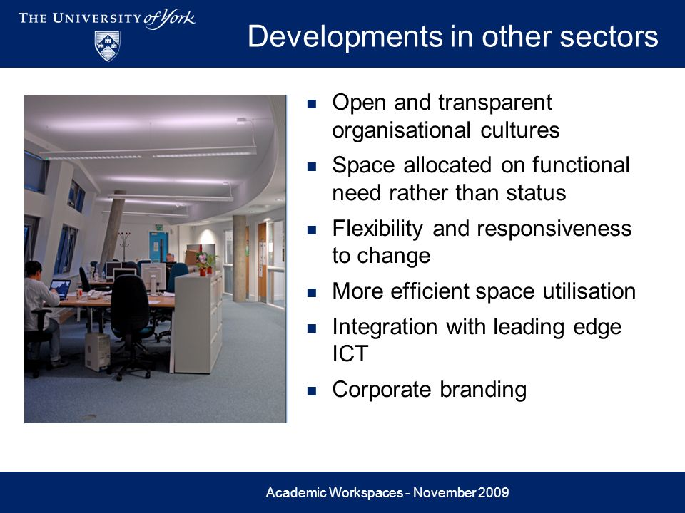 Academic Workspaces - November 2009 Developments in other sectors Open and transparent organisational cultures Space allocated on functional need rath