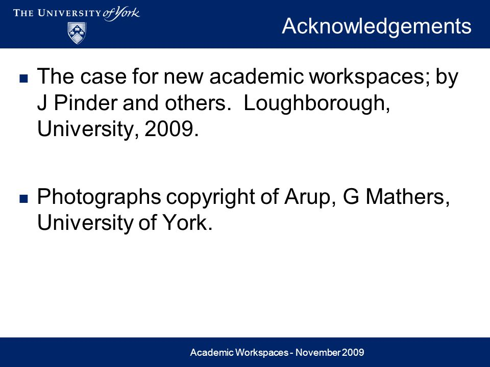 Academic Workspaces - November 2009 Acknowledgements The case for new academic workspaces; by J Pinder and others. Loughborough, University, 2009. Pho