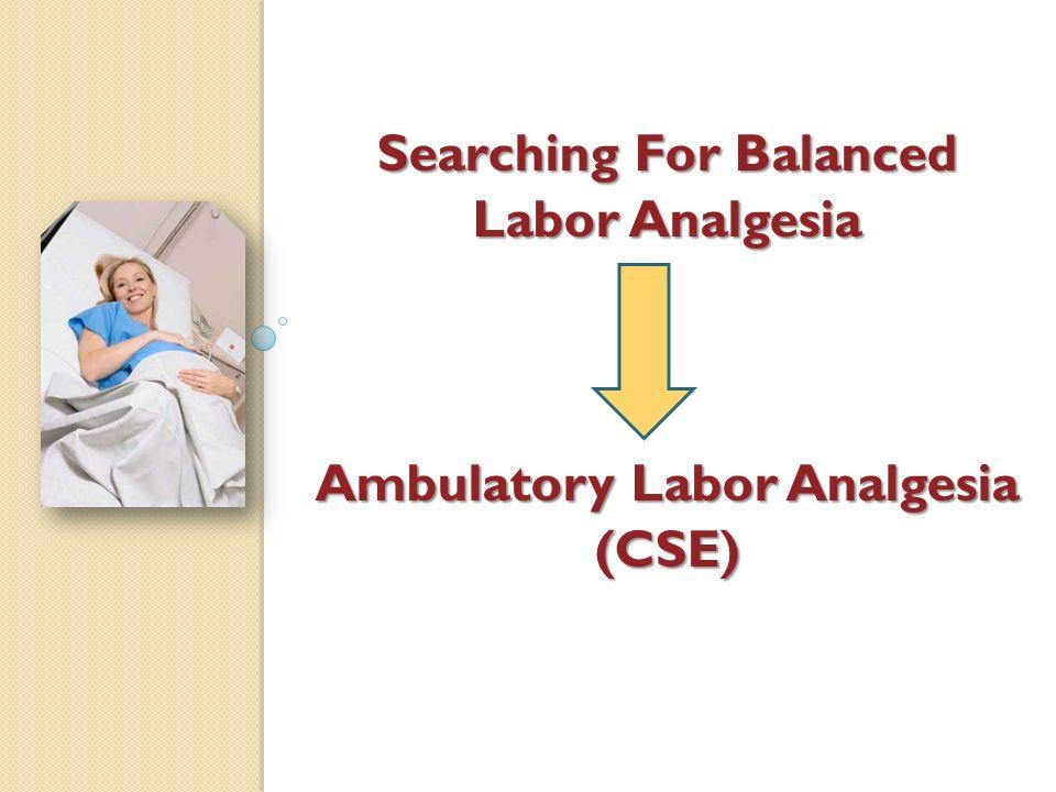 Searching For Balanced Labor Analgesia Ambulatory Labor Analgesia (CSE)