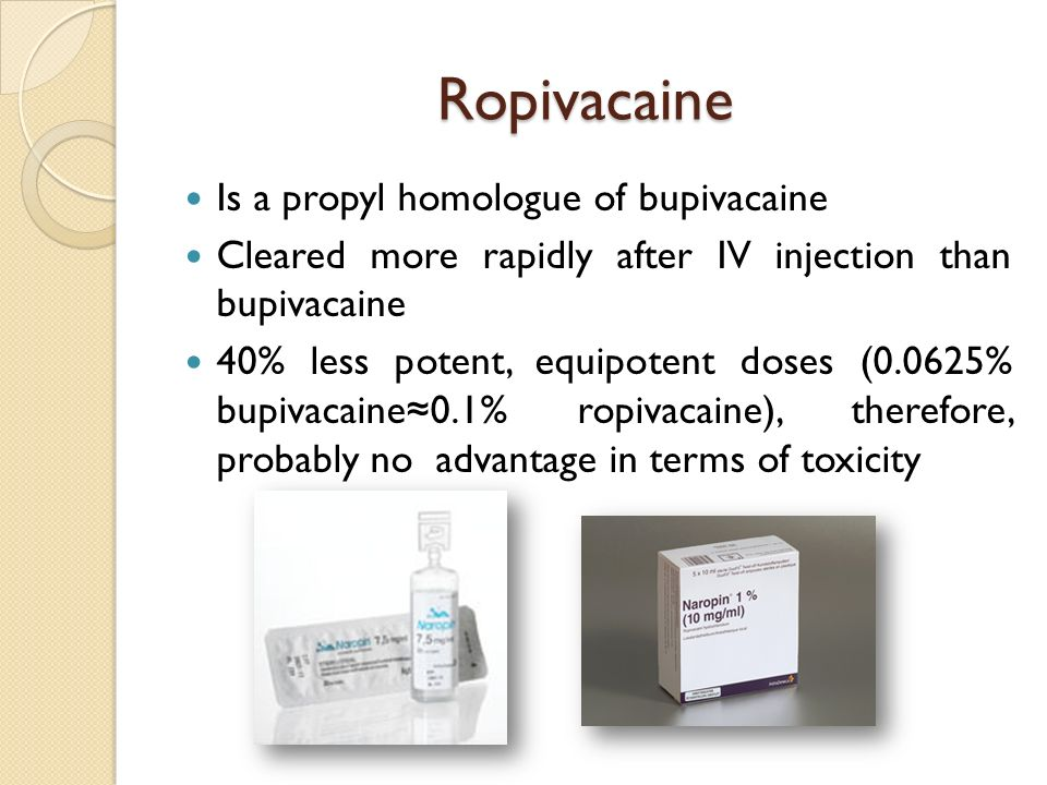 Ropivacaine Is a propyl homologue of bupivacaine Cleared more rapidly after IV injection than bupivacaine 40% less potent, equipotent doses (0.0625% b
