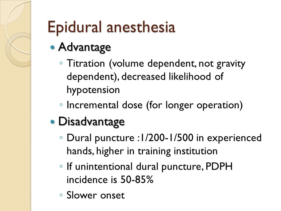 Epidural anesthesia Advantage Advantage Titration (volume dependent, not gravity dependent), decreased likelihood of hypotension Incremental dose (for