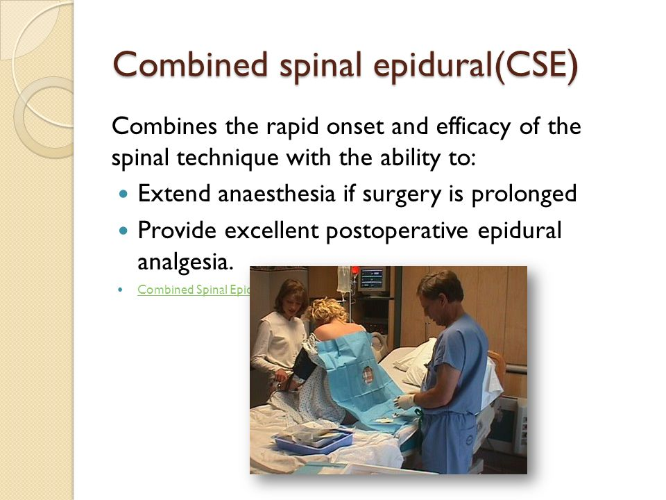 Combined spinal epidural(CSE ) Combines the rapid onset and efficacy of the spinal technique with the ability to: Extend anaesthesia if surgery is pro