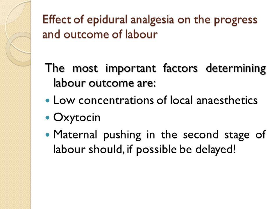 Effect of epidural analgesia on the progress and outcome of labour The most important factors determining labour outcome are: Low concentrations of lo