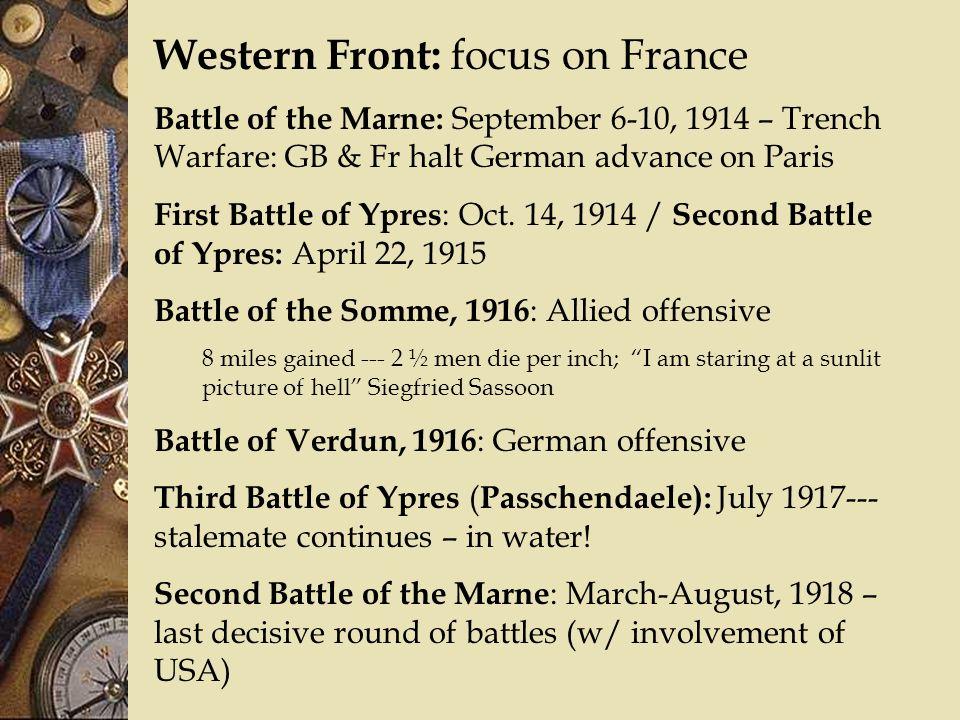 Western Front: focus on France Battle of the Marne: September 6-10, 1914 – Trench Warfare: GB & Fr halt German advance on Paris First Battle of Ypres