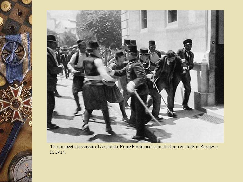 The suspected assassin of Archduke Franz Ferdinand is hustled into custody in Sarajevo in 1914.