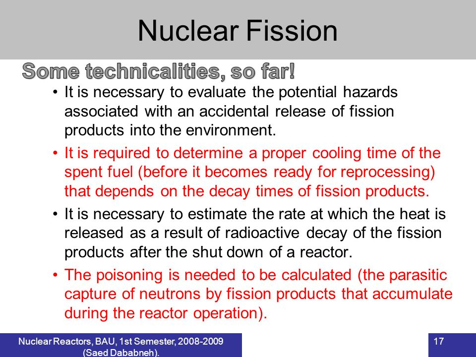 Nuclear Fission It is necessary to evaluate the potential hazards associated with an accidental release of fission products into the environment. It i