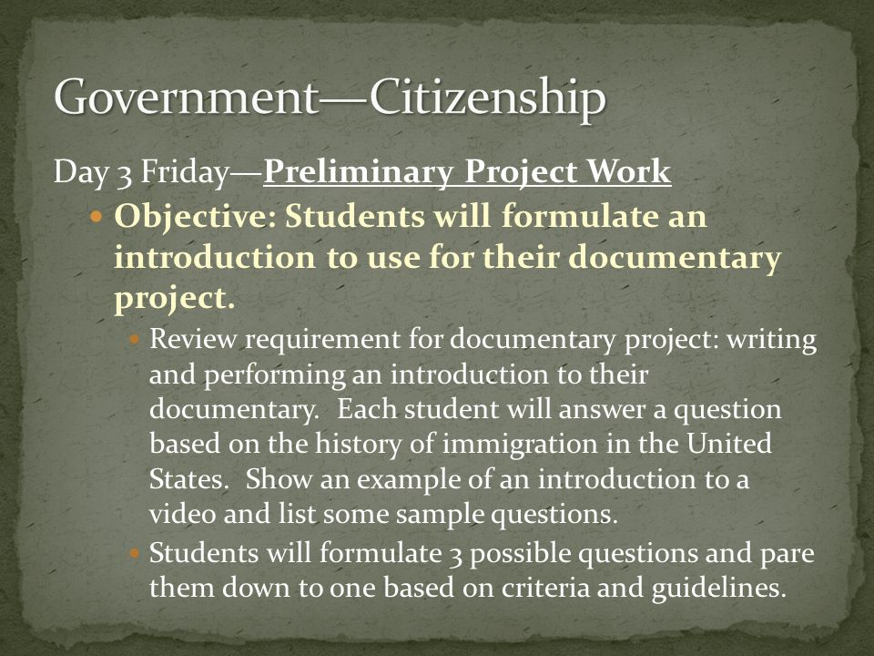 Day 3FridayPreliminary Project Work Objective: Students will formulate an introduction to use for their documentary project.
