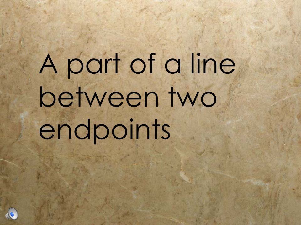 A part of a line between two endpoints
