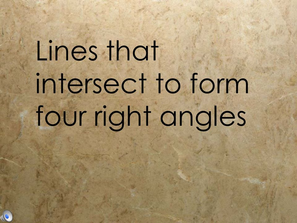 Lines that intersect to form four right angles