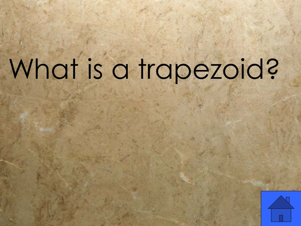 What is a trapezoid?