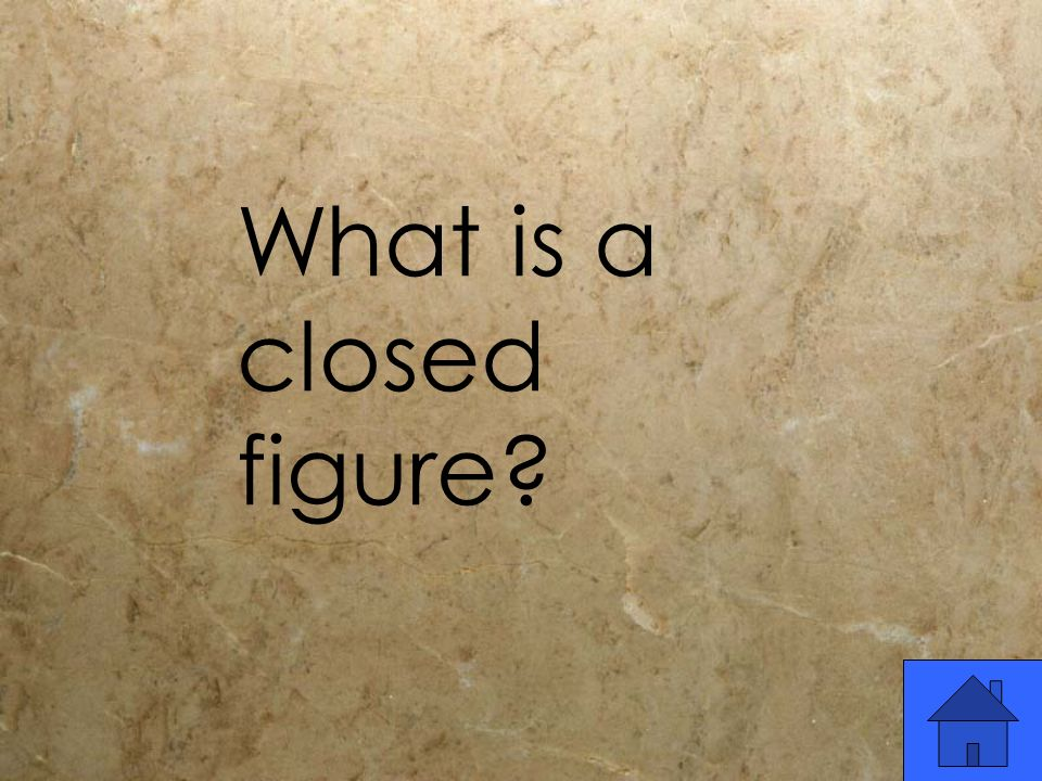 What is a closed figure?