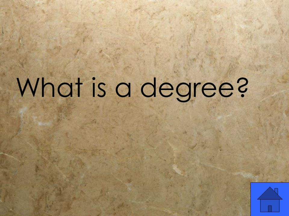 What is a degree?