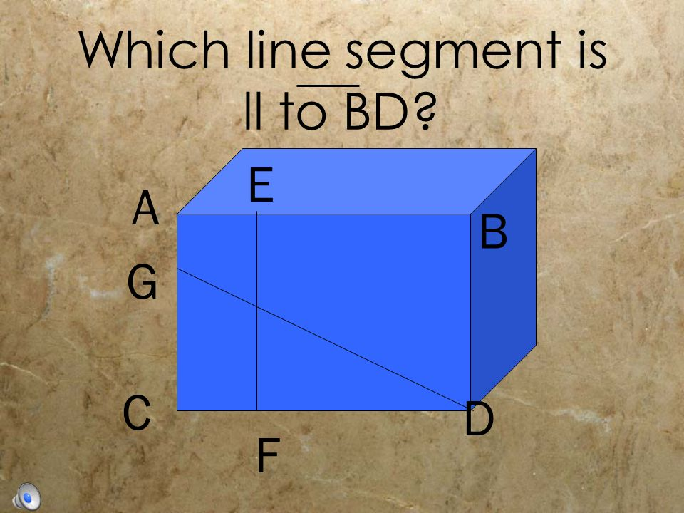 A B C D G E F Which line segment is ll to BD?