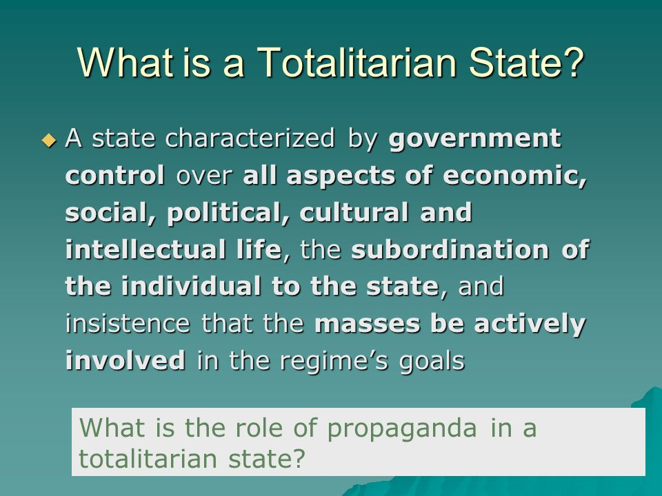 What is a Totalitarian State? A state characterized by government control over all aspects of economic, social, political, cultural and intellectual l