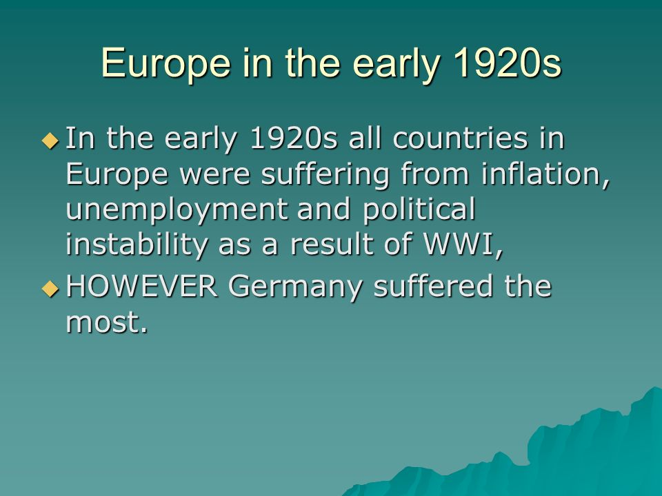 Europe in the early 1920s In the early 1920s all countries in Europe were suffering from inflation, unemployment and political instability as a result