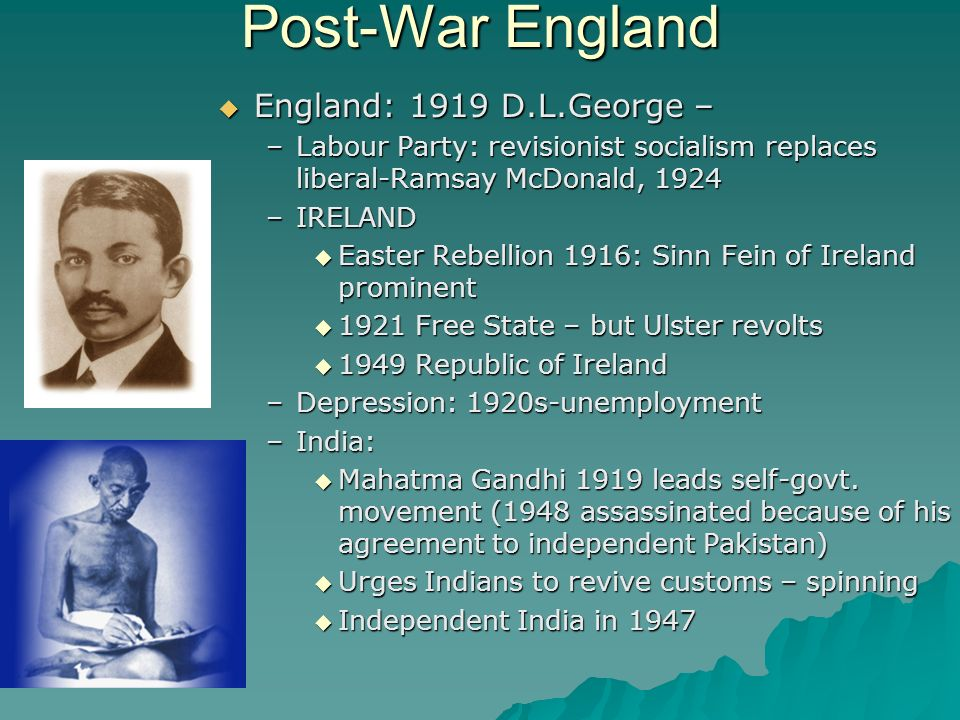 Post-War England England: 1919 D.L.George – England: 1919 D.L.George – –Labour Party: revisionist socialism replaces liberal-Ramsay McDonald, 1924 –IR